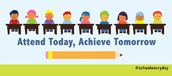 Attend Today, Achieve Tomorrow #school everyday