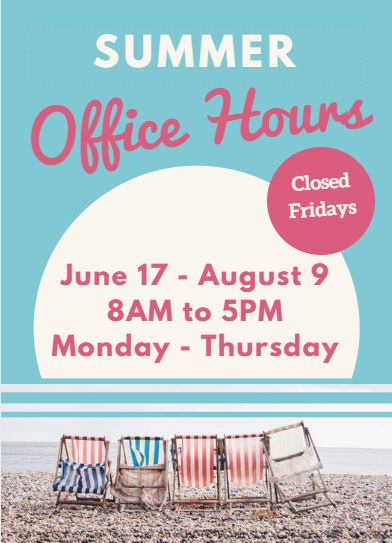 Summer Office Hours Closed Fridays Monday - Thursday 8am - 5pm
